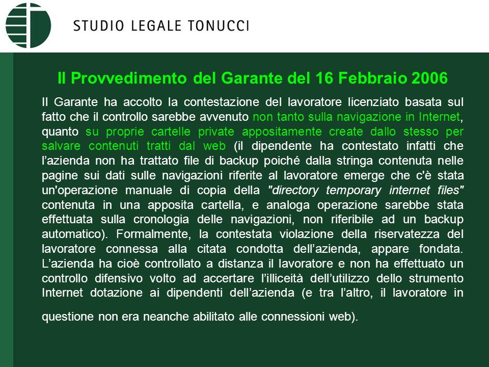 Il Provvedimento del Garante del 16 Febbraio 2006 Il Garante ha accolto la contestazione del lavoratore licenziato basata sul fatto che il controllo s