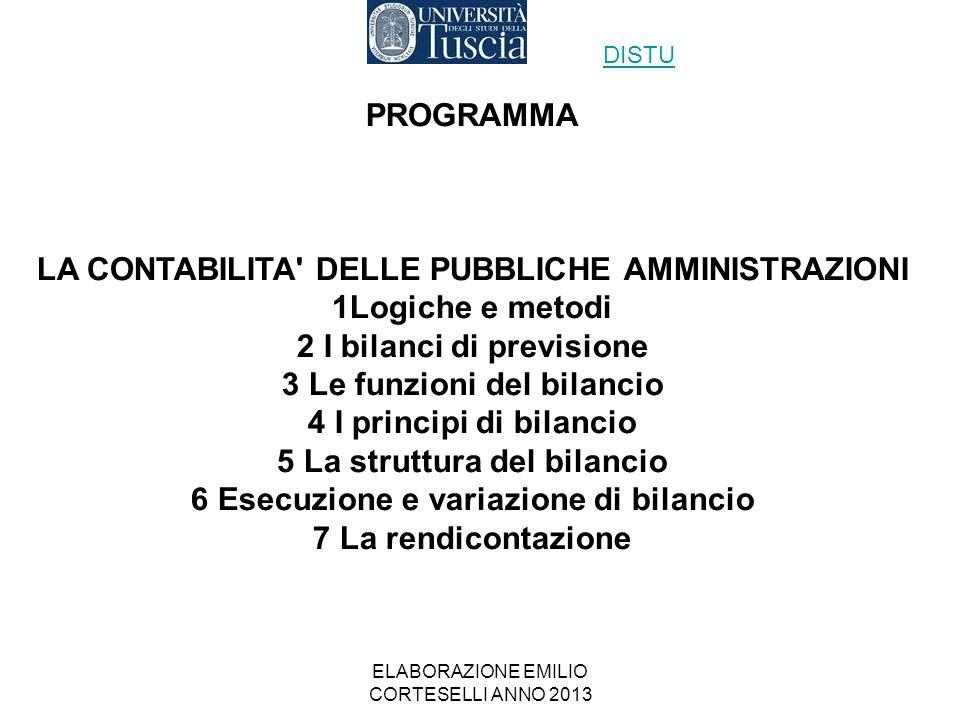 ELABORAZIONE EMILIO CORTESELLI ANNO 2013 PROGRAMMA LA CONTABILITA' DELLE PUBBLICHE AMMINISTRAZIONI 1Logiche e metodi 2 I bilanci di previsione 3 Le fu