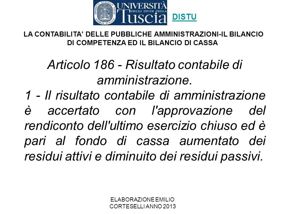 ELABORAZIONE EMILIO CORTESELLI ANNO 2013 Articolo 186 - Risultato contabile di amministrazione. 1 - Il risultato contabile di amministrazione è accert