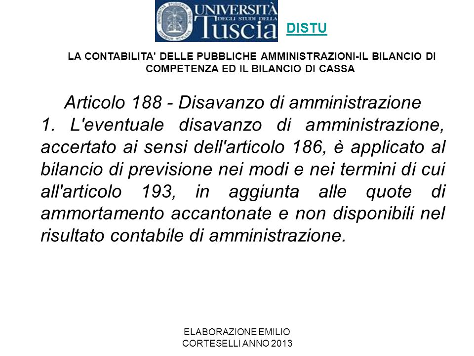 ELABORAZIONE EMILIO CORTESELLI ANNO 2013 Articolo 188 - Disavanzo di amministrazione 1. L'eventuale disavanzo di amministrazione, accertato ai sensi d