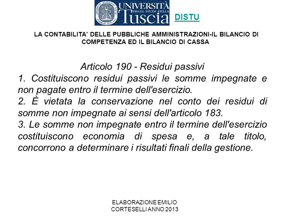 ELABORAZIONE EMILIO CORTESELLI ANNO 2013 Articolo 190 - Residui passivi 1. Costituiscono residui passivi le somme impegnate e non pagate entro il term