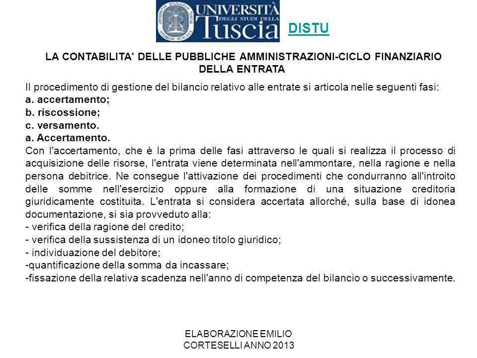 ELABORAZIONE EMILIO CORTESELLI ANNO 2013 Il procedimento di gestione del bilancio relativo alle entrate si articola nelle seguenti fasi: a. accertamen