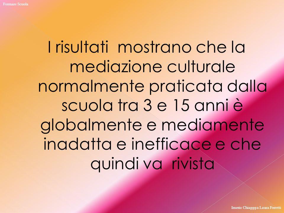 I risultati mostrano che la mediazione culturale normalmente praticata dalla scuola tra 3 e 15 anni è globalmente e mediamente inadatta e inefficace e