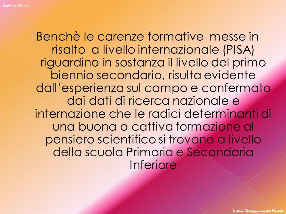 Benchè le carenze formative messe in risalto a livello internazionale (PISA) riguardino in sostanza il livello del primo biennio secondario, risulta e