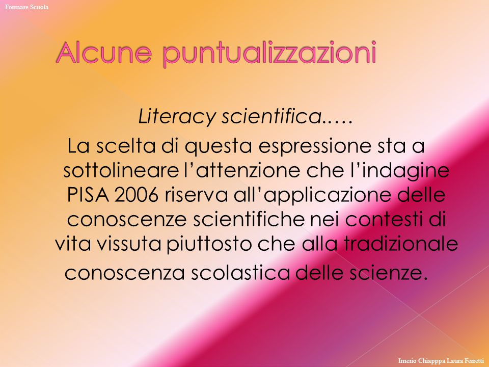 Literacy scientifica..… La scelta di questa espressione sta a sottolineare l'attenzione che l'indagine PISA 2006 riserva all'applicazione delle conosc
