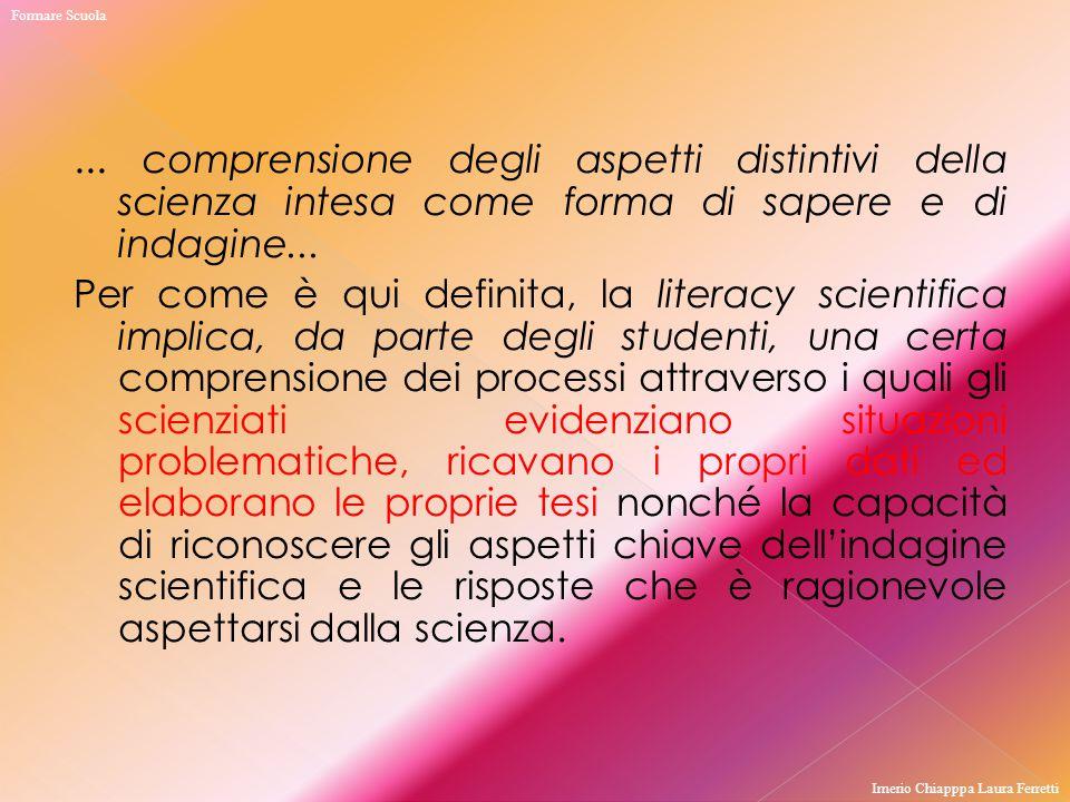 ... comprensione degli aspetti distintivi della scienza intesa come forma di sapere e di indagine... Per come è qui definita, la literacy scientifica