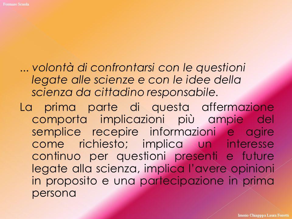 ... volontà di confrontarsi con le questioni legate alle scienze e con le idee della scienza da cittadino responsabile. La prima parte di questa affer