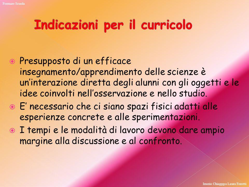  Presupposto di un efficace insegnamento/apprendimento delle scienze è un'interazione diretta degli alunni con gli oggetti e le idee coinvolti nell'o