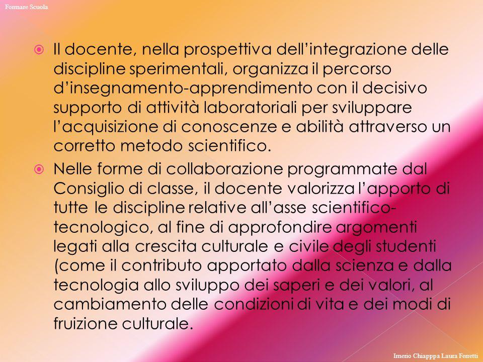  Il docente, nella prospettiva dell'integrazione delle discipline sperimentali, organizza il percorso d'insegnamento-apprendimento con il decisivo su
