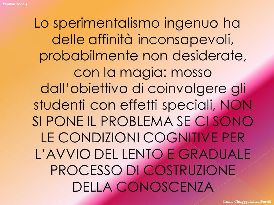 Lo sperimentalismo ingenuo ha delle affinità inconsapevoli, probabilmente non desiderate, con la magia: mosso dall'obiettivo di coinvolgere gli studen