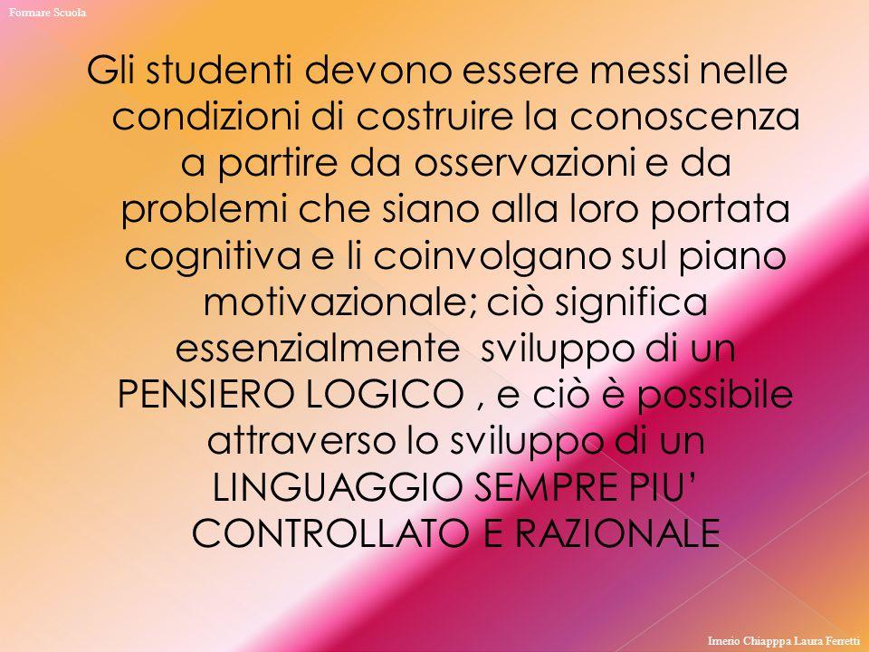 Gli studenti devono essere messi nelle condizioni di costruire la conoscenza a partire da osservazioni e da problemi che siano alla loro portata cogni