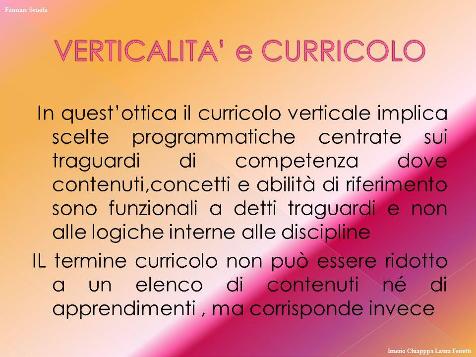 In quest'ottica il curricolo verticale implica scelte programmatiche centrate sui traguardi di competenza dove contenuti,concetti e abilità di riferim