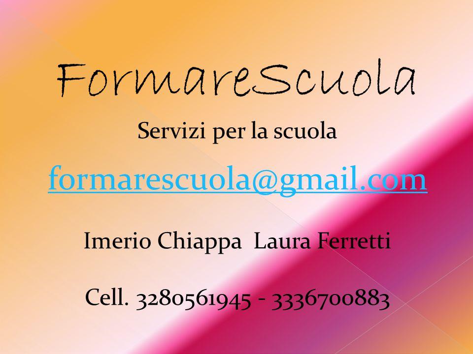 FormareScuola Servizi per la scuola formarescuola@gmail.com Imerio Chiappa Laura Ferretti Cell. 3280561945 - 3336700883
