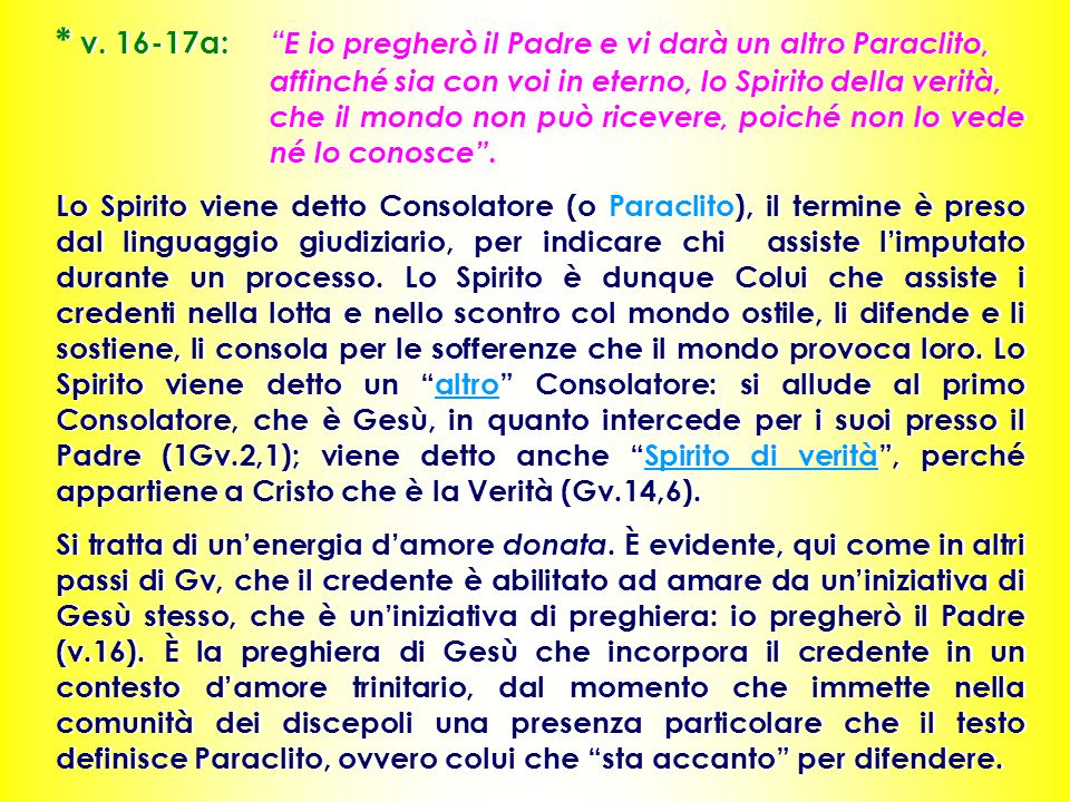 """* v. 16-17a: """" E io pregherò il Padre e vi darà un altro Paraclito, affinché sia con voi in eterno, lo Spirito della verità, che il mondo non può rice"""