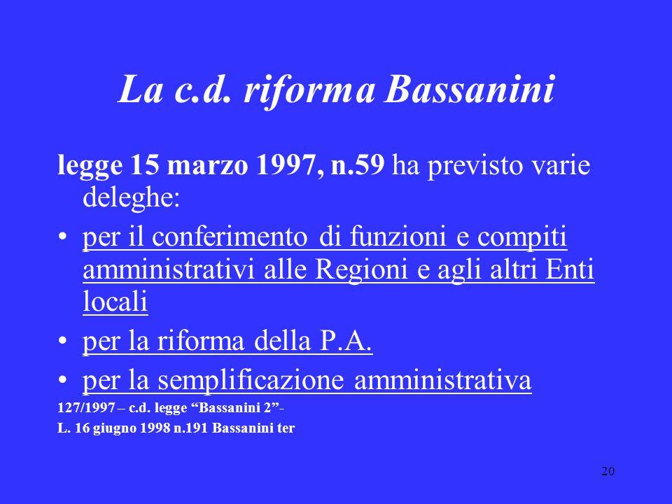 20 La c.d. riforma Bassanini legge 15 marzo 1997, n.59 ha previsto varie deleghe: per il conferimento di funzioni e compiti amministrativi alle Region