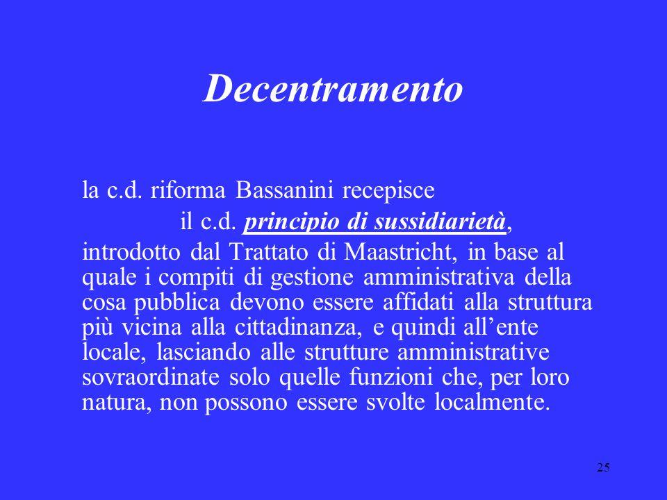 25 Decentramento la c.d. riforma Bassanini recepisce il c.d. principio di sussidiarietà, introdotto dal Trattato di Maastricht, in base al quale i com