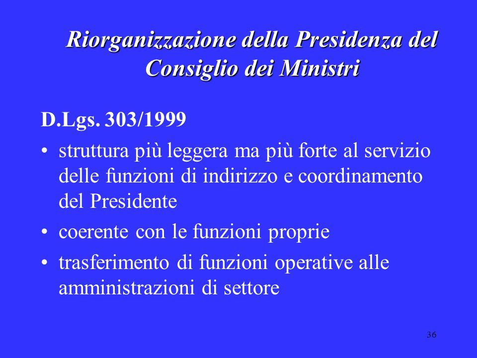 36 Riorganizzazione della Presidenza del Consiglio dei Ministri D.Lgs. 303/1999 struttura più leggera ma più forte al servizio delle funzioni di indir