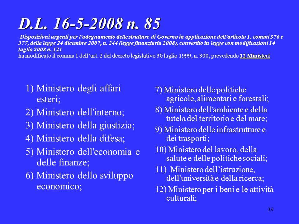 39 D.L. 16-5-2008 n. 85 12 Ministeri D.L. 16-5-2008 n. 85 Disposizioni urgenti per l'adeguamento delle strutture di Governo in applicazione dell'artic