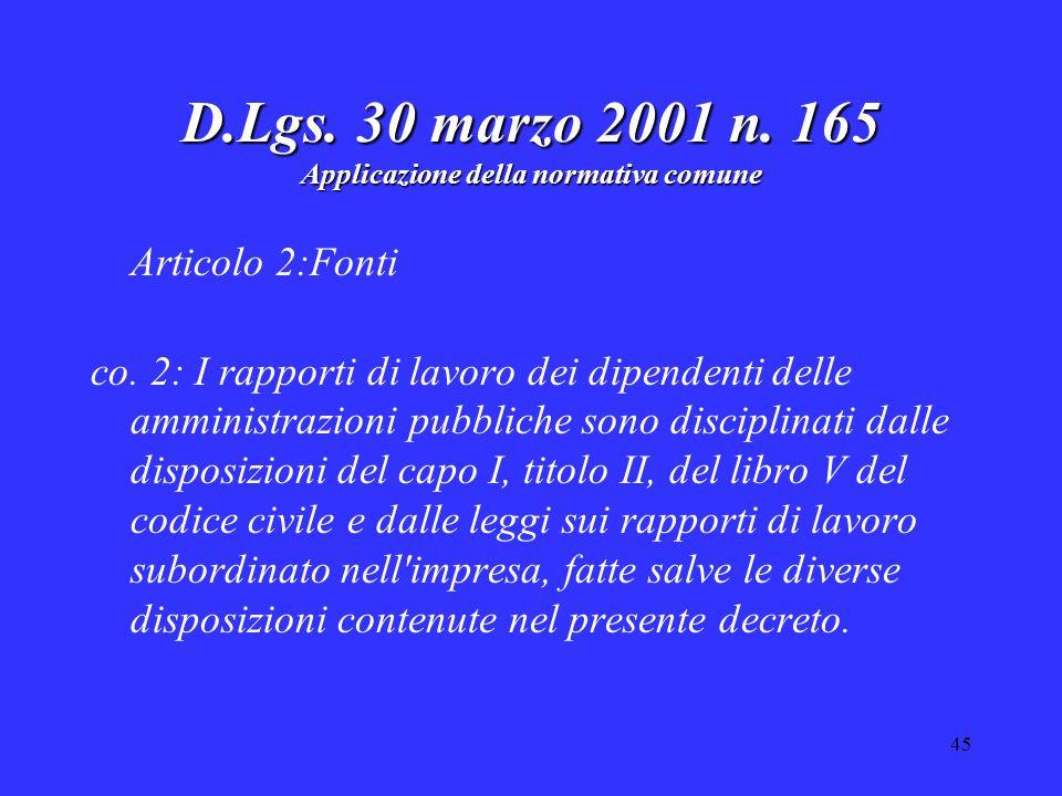 45 D.Lgs. 30 marzo 2001 n. 165 Applicazione della normativa comune Articolo 2:Fonti co. 2: I rapporti di lavoro dei dipendenti delle amministrazioni p