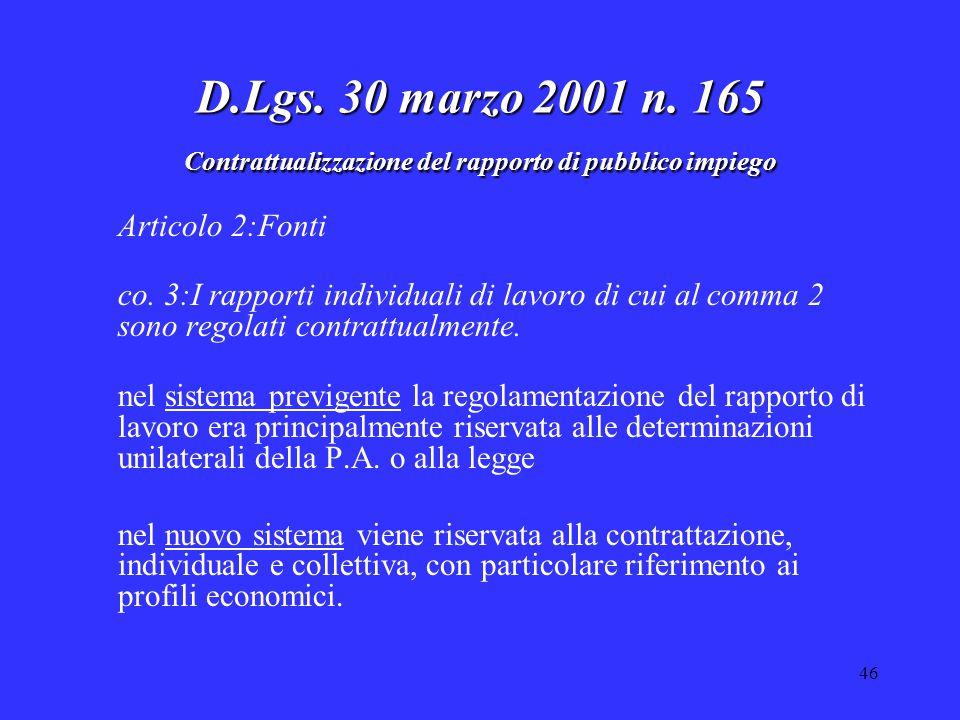 46 D.Lgs. 30 marzo 2001 n. 165 Contrattualizzazione del rapporto di pubblico impiego Articolo 2:Fonti co. 3:I rapporti individuali di lavoro di cui al
