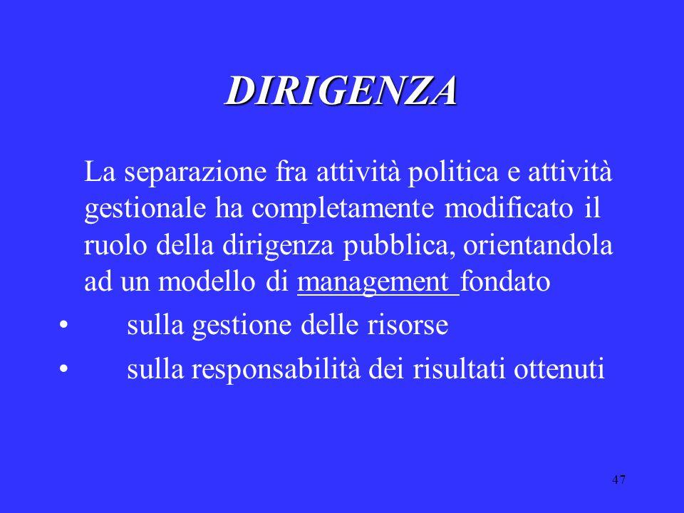 47 DIRIGENZA La separazione fra attività politica e attività gestionale ha completamente modificato il ruolo della dirigenza pubblica, orientandola ad