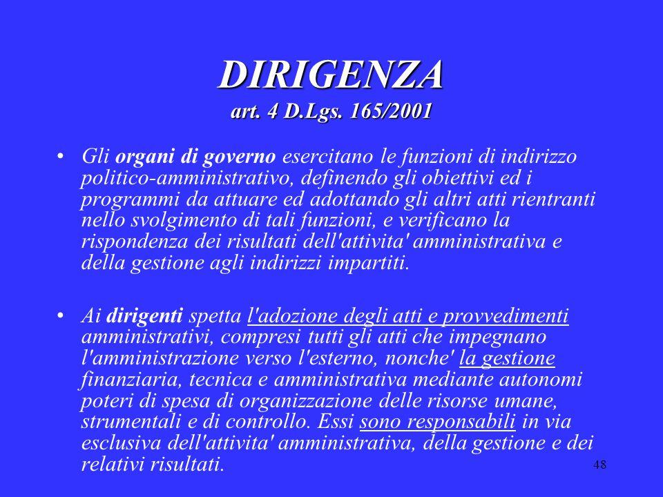 48 DIRIGENZA art. 4 D.Lgs. 165/2001 Gli organi di governo esercitano le funzioni di indirizzo politico-amministrativo, definendo gli obiettivi ed i pr