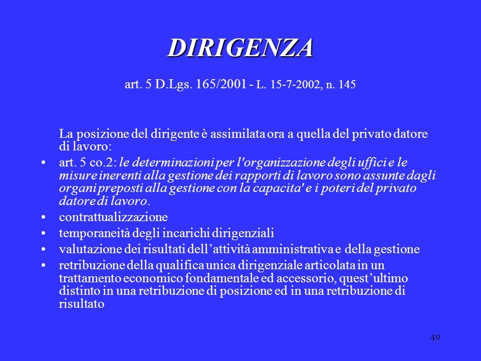49 DIRIGENZA DIRIGENZA art. 5 D.Lgs. 165/2001 - L. 15-7-2002, n. 145 La posizione del dirigente è assimilata ora a quella del privato datore di lavoro