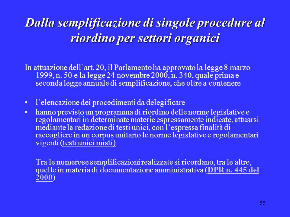 55 Dalla semplificazione di singole procedure al riordino per settori organici In attuazione dell'art. 20, il Parlamento ha approvato la legge 8 marzo
