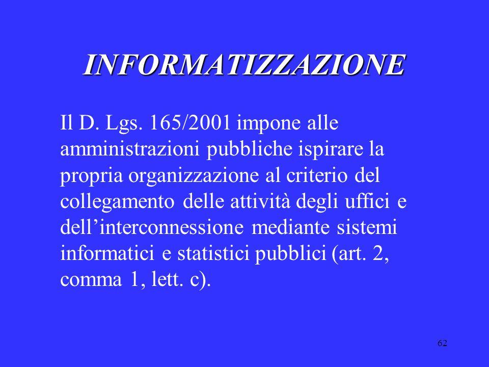 62 INFORMATIZZAZIONE Il D. Lgs. 165/2001 impone alle amministrazioni pubbliche ispirare la propria organizzazione al criterio del collegamento delle a