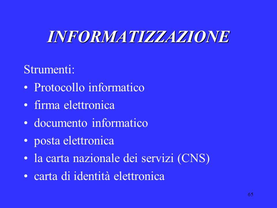 65 INFORMATIZZAZIONE Strumenti: Protocollo informatico firma elettronica documento informatico posta elettronica la carta nazionale dei servizi (CNS) carta di identità elettronica