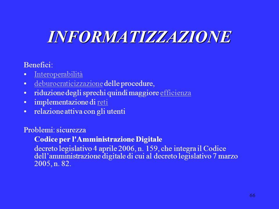 66 INFORMATIZZAZIONE Benefici: Interoperabilità deburocraticizzazione delle procedure,deburocraticizzazione riduzione degli sprechi quindi maggiore ef