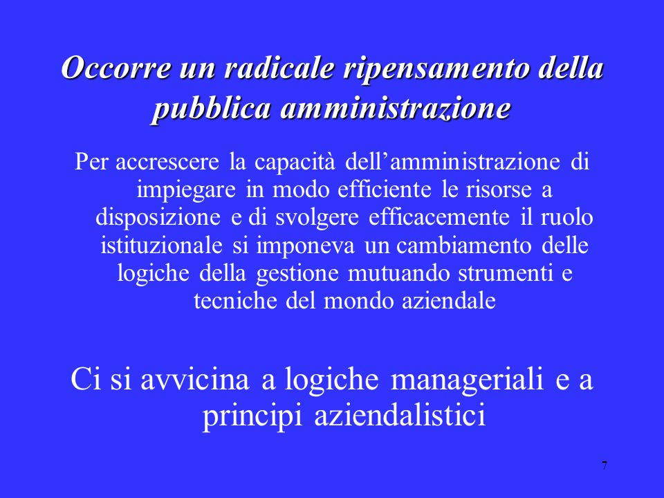 7 Occorre un radicale ripensamento della pubblica amministrazione Per accrescere la capacità dell'amministrazione di impiegare in modo efficiente le r