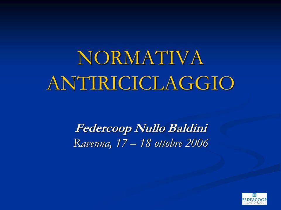 NORMATIVA ANTIRICICLAGGIO Federcoop Nullo Baldini Ravenna, 17 – 18 ottobre 2006