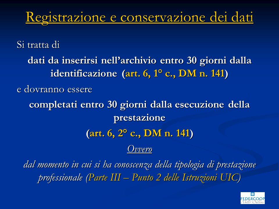 Registrazione e conservazione dei dati Si tratta di dati da inserirsi nell'archivio entro 30 giorni dalla identificazione (art.