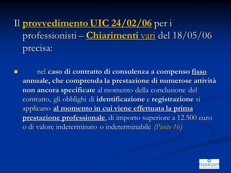 Il provvedimento UIC 24/02/06 per i professionisti – Chiarimenti vari del 18/05/06 precisa: nel caso di contratto di consulenza a compenso fisso annua