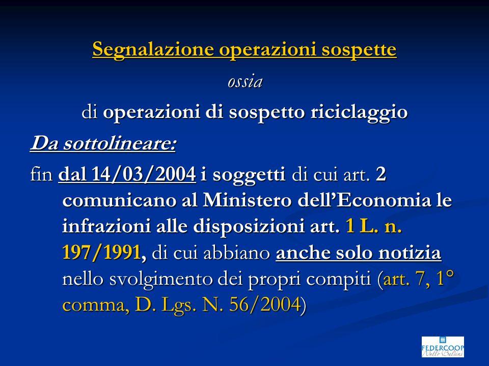 Segnalazione operazioni sospette ossia di operazioni di sospetto riciclaggio Da sottolineare: fin dal 14/03/2004 i soggetti di cui art.