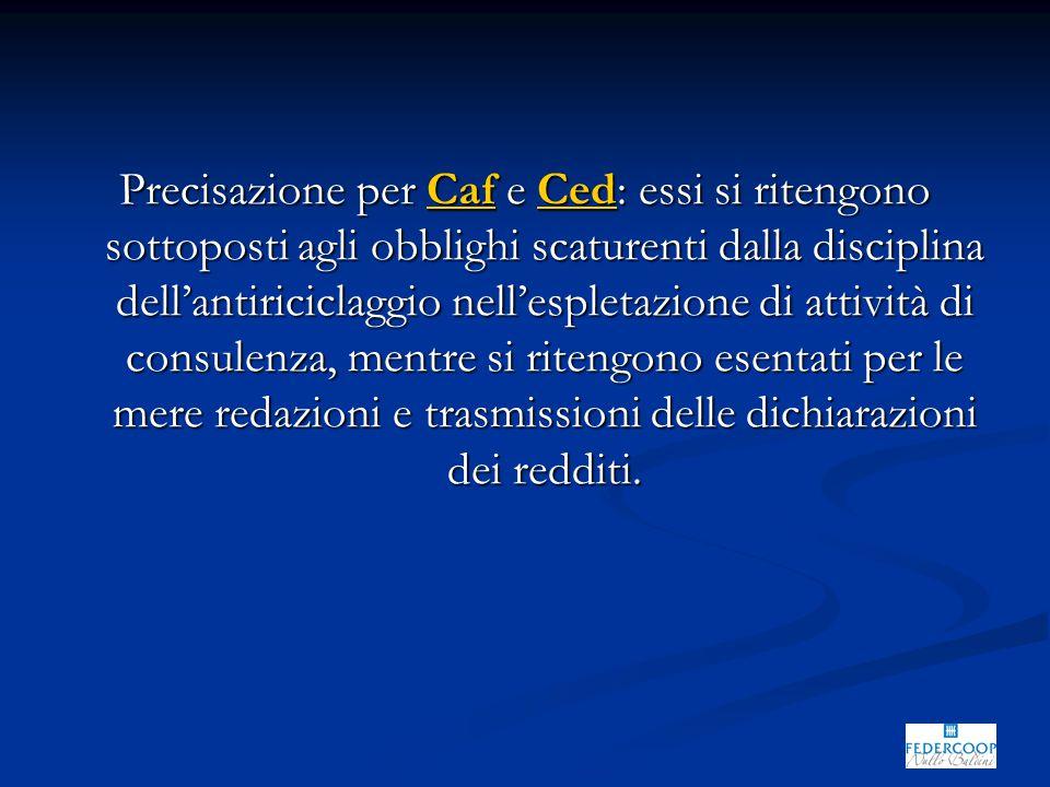 Precisazione per Caf e Ced: essi si ritengono sottoposti agli obblighi scaturenti dalla disciplina dell'antiriciclaggio nell'espletazione di attività