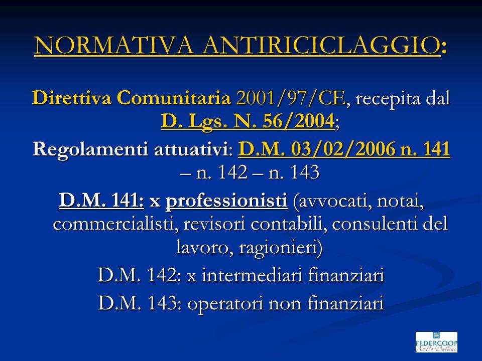 NORMATIVA ANTIRICICLAGGIO: Direttiva Comunitaria 2001/97/CE, recepita dal D. Lgs. N. 56/2004; Regolamenti attuativi: D.M. 03/02/2006 n. 141 – n. 142 –