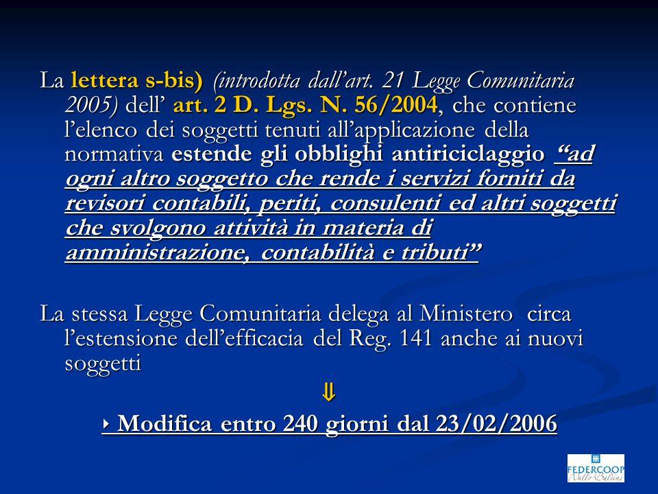 La lettera s-bis) (introdotta dall'art. 21 Legge Comunitaria 2005) dell' art. 2 D. Lgs. N. 56/2004, che contiene l'elenco dei soggetti tenuti all'appl