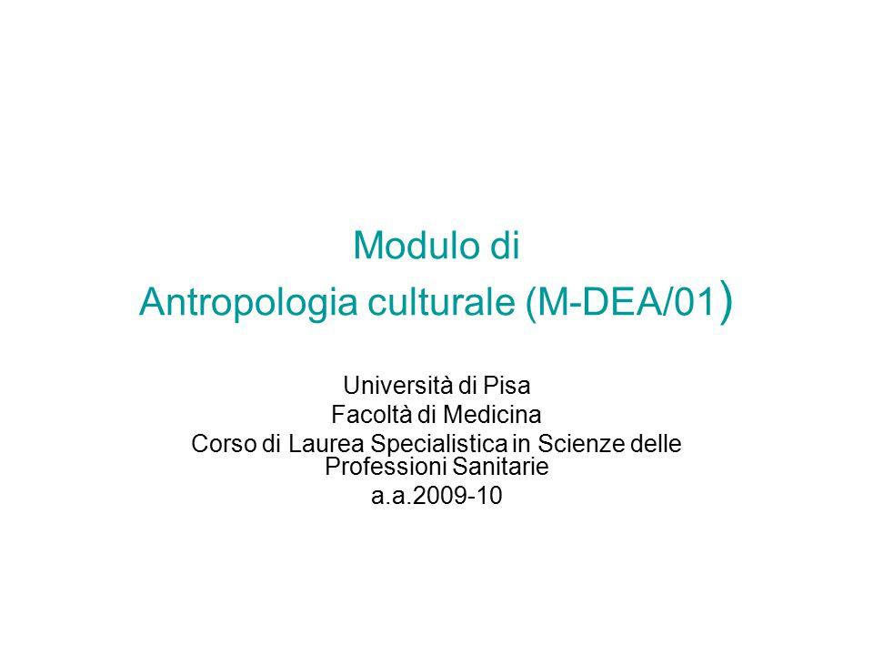 Modulo di Antropologia culturale (M-DEA/01 ) Università di Pisa Facoltà di Medicina Corso di Laurea Specialistica in Scienze delle Professioni Sanitarie a.a.2009-10