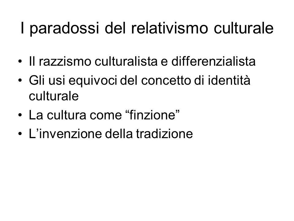 I paradossi del relativismo culturale Il razzismo culturalista e differenzialista Gli usi equivoci del concetto di identità culturale La cultura come finzione L'invenzione della tradizione