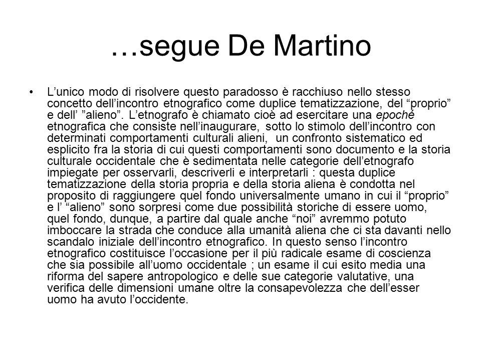 …segue De Martino L'unico modo di risolvere questo paradosso è racchiuso nello stesso concetto dell'incontro etnografico come duplice tematizzazione, del proprio e dell' alieno .