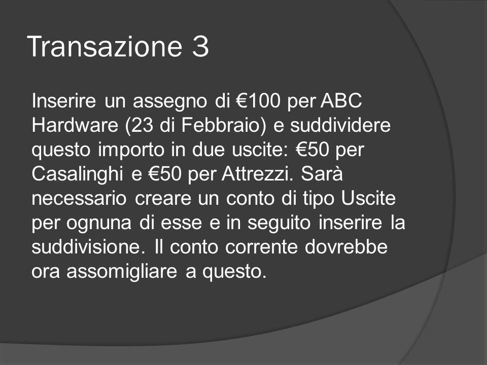 Transazione 3 Inserire un assegno di €100 per ABC Hardware (23 di Febbraio) e suddividere questo importo in due uscite: €50 per Casalinghi e €50 per A