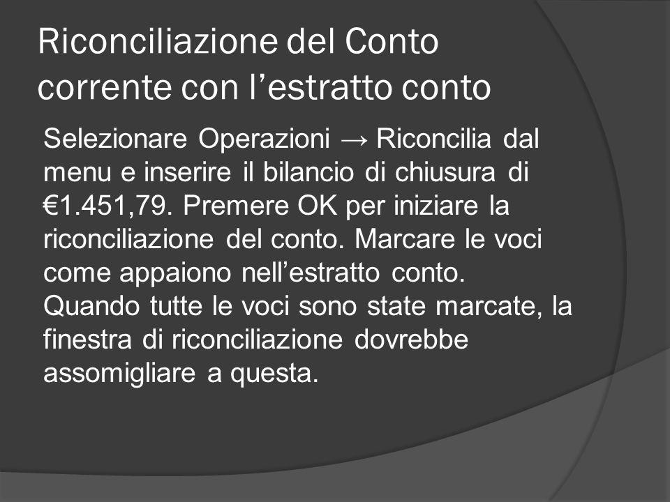 Riconciliazione del Conto corrente con l'estratto conto Selezionare Operazioni → Riconcilia dal menu e inserire il bilancio di chiusura di €1.451,79.