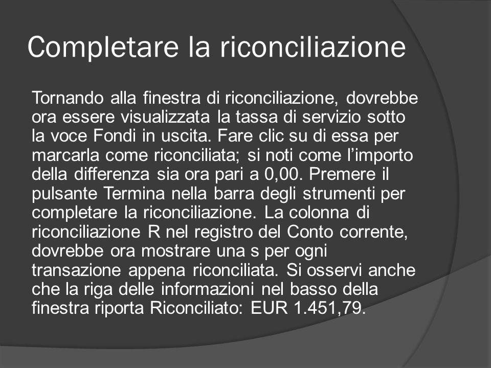 Completare la riconciliazione Tornando alla finestra di riconciliazione, dovrebbe ora essere visualizzata la tassa di servizio sotto la voce Fondi in