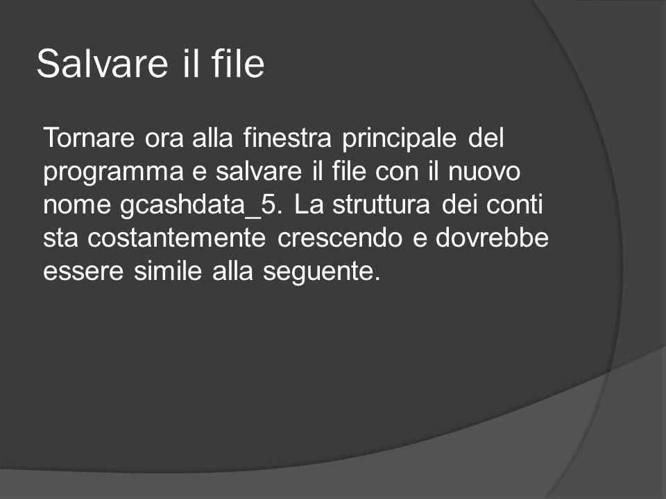 Salvare il file Tornare ora alla finestra principale del programma e salvare il file con il nuovo nome gcashdata_5. La struttura dei conti sta costant