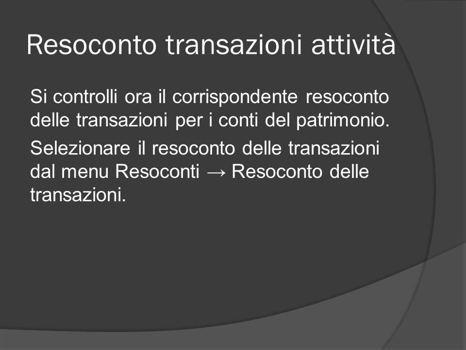 Resoconto transazioni attività Si controlli ora il corrispondente resoconto delle transazioni per i conti del patrimonio. Selezionare il resoconto del