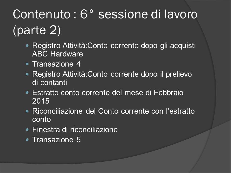 Contenuto : 6° sessione di lavoro (parte 2) Registro Attività:Conto corrente dopo gli acquisti ABC Hardware Transazione 4 Registro Attività:Conto corr