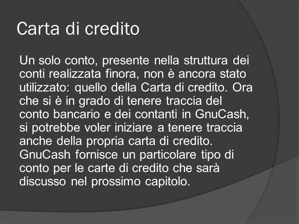 Carta di credito Un solo conto, presente nella struttura dei conti realizzata finora, non è ancora stato utilizzato: quello della Carta di credito. Or