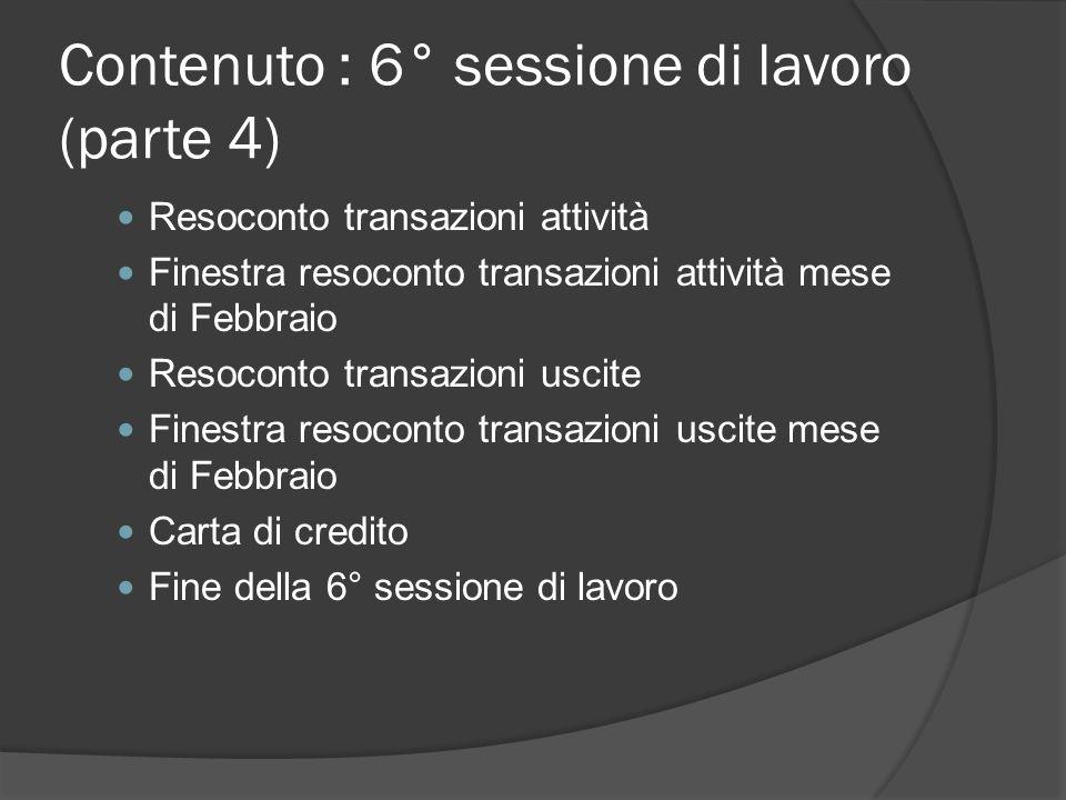 Contenuto : 6° sessione di lavoro (parte 4) Resoconto transazioni attività Finestra resoconto transazioni attività mese di Febbraio Resoconto transazi